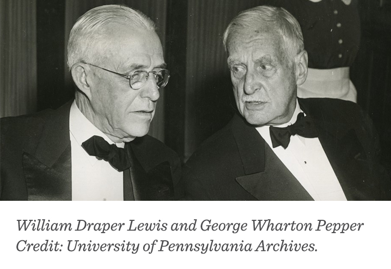 William Draper Lewis and George Wharton Pepper. Credit: University of Pennsylvania Archives