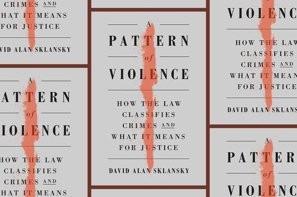 A Pattern of Violence: How the Law Classifies Crime and What It Means for Justice
